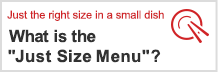 "Just the right size in a small dish What is the ""Just Size Menu""?"
